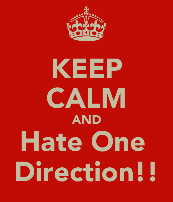KEEP CALM AND Hate One  Direction!!