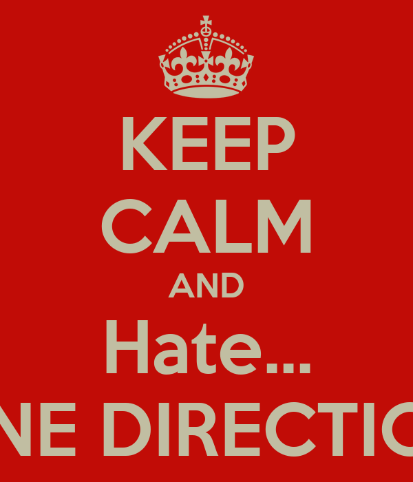 KEEP CALM AND Hate... ONE DIRECTION