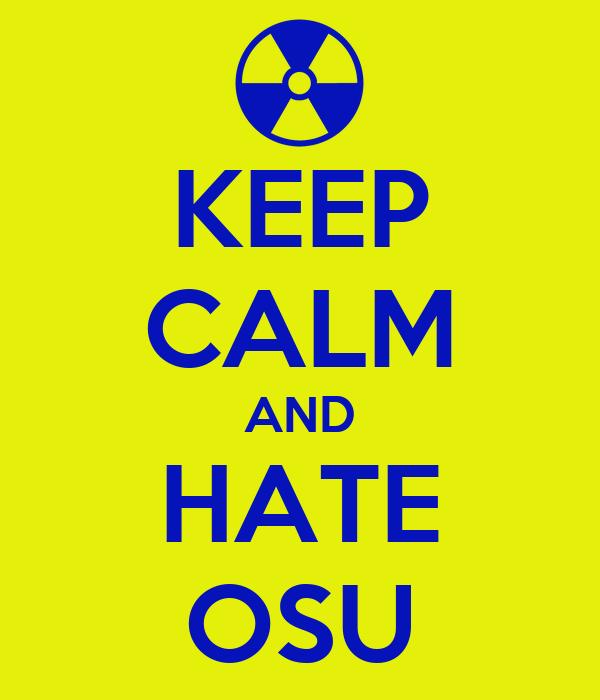 KEEP CALM AND HATE OSU