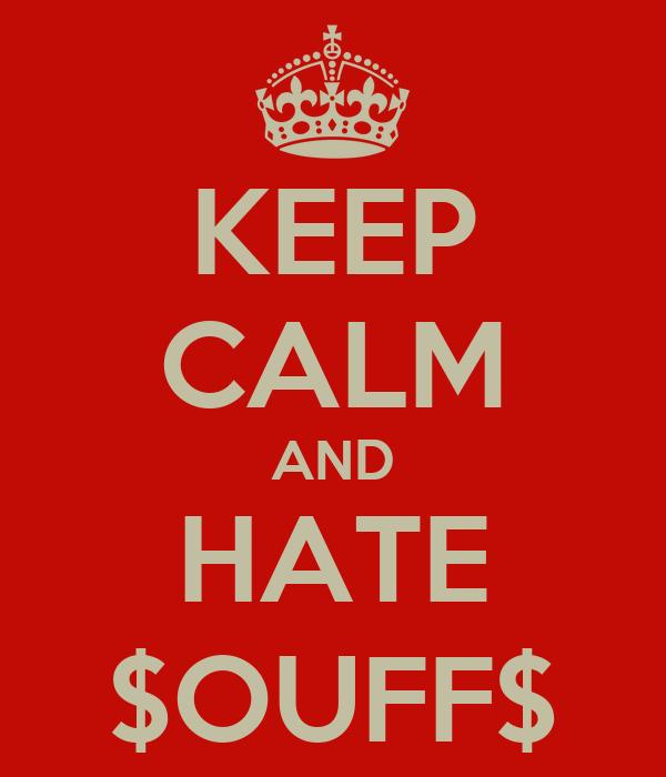 KEEP CALM AND HATE $OUFF$