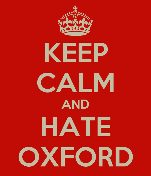 KEEP CALM AND HATE OXFORD