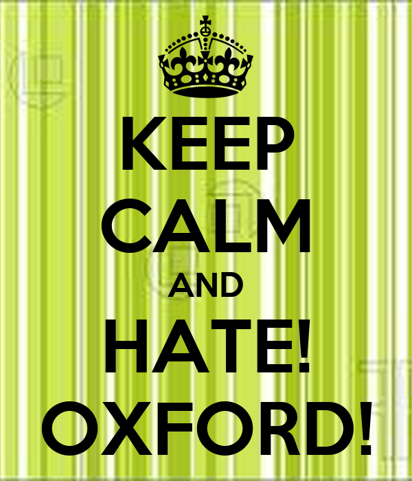 KEEP CALM AND HATE! OXFORD!