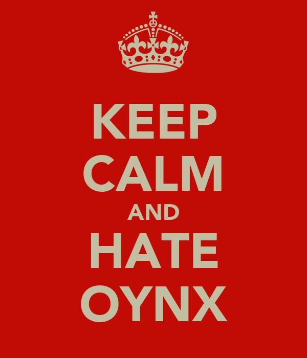 KEEP CALM AND HATE OYNX
