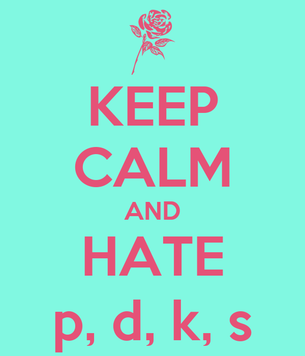 KEEP CALM AND HATE p, d, k, s