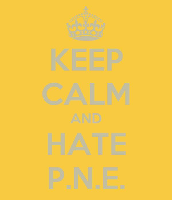 KEEP CALM AND HATE P.N.E.