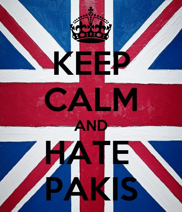 KEEP CALM AND HATE  PAKIS