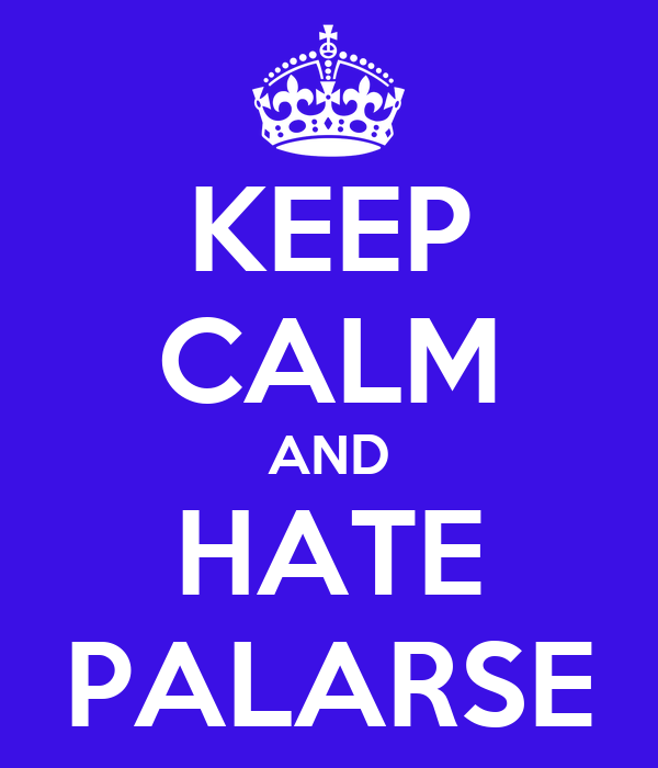 KEEP CALM AND HATE PALARSE