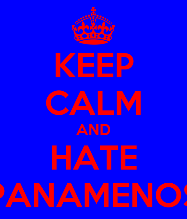 KEEP CALM AND HATE PANAMENOS