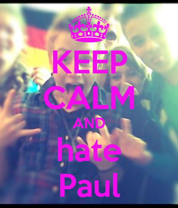 KEEP CALM AND hate Paul