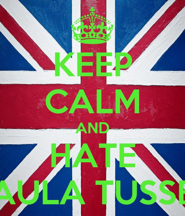 KEEP CALM AND HATE PAULA TUSSET