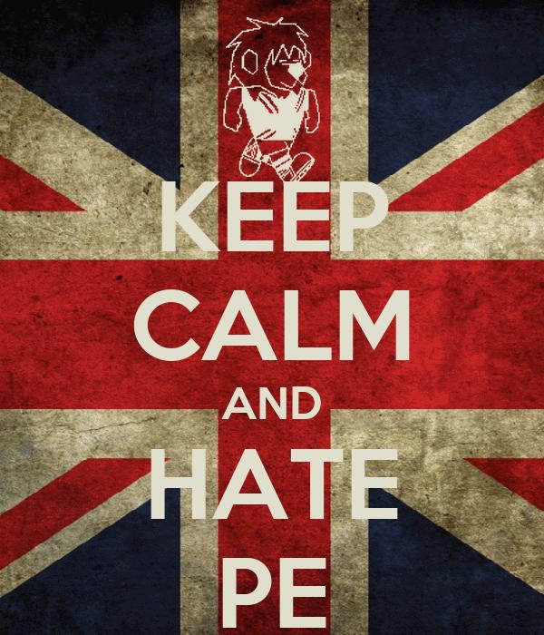 KEEP CALM AND HATE PE