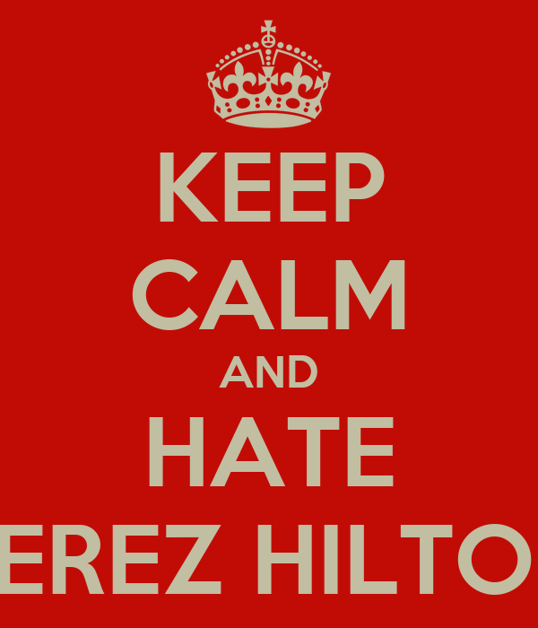 KEEP CALM AND HATE PEREZ HILTON