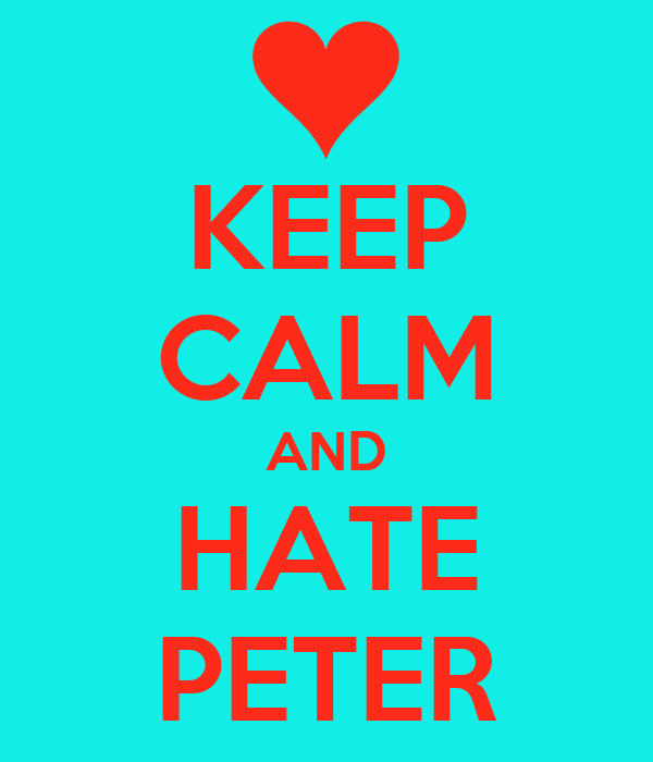 KEEP CALM AND HATE PETER