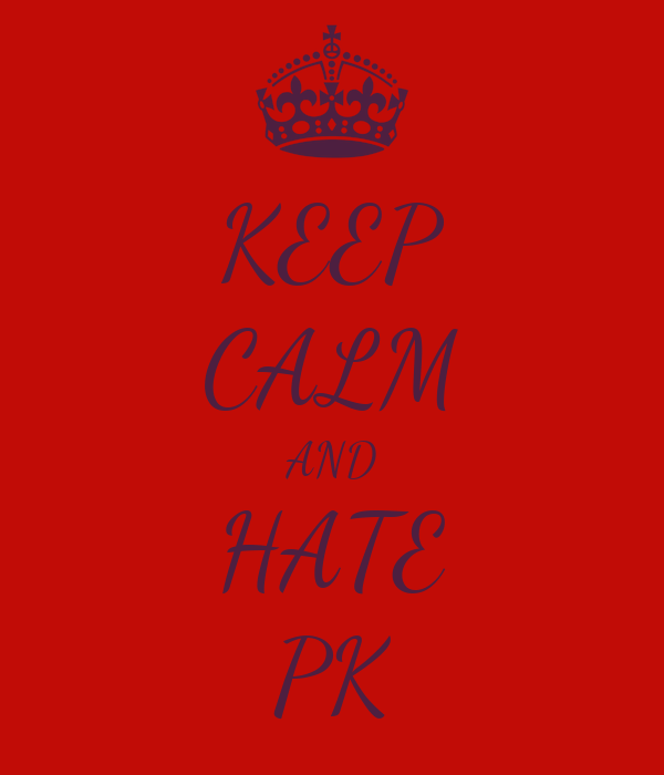 KEEP CALM AND HATE PK
