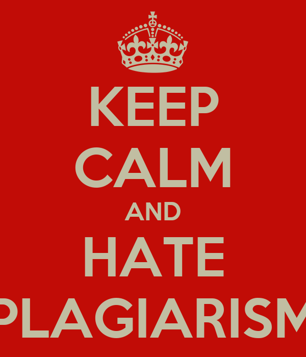 KEEP CALM AND HATE PLAGIARISM