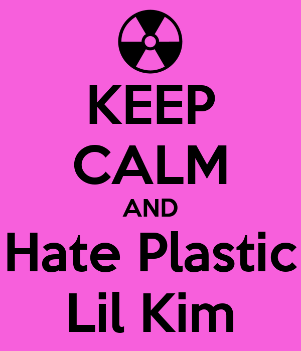 KEEP CALM AND Hate Plastic Lil Kim