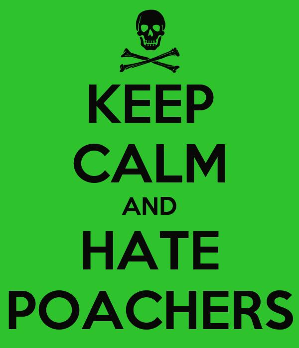 KEEP CALM AND HATE POACHERS