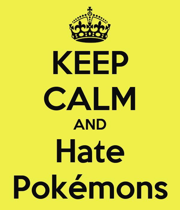 KEEP CALM AND Hate Pokémons