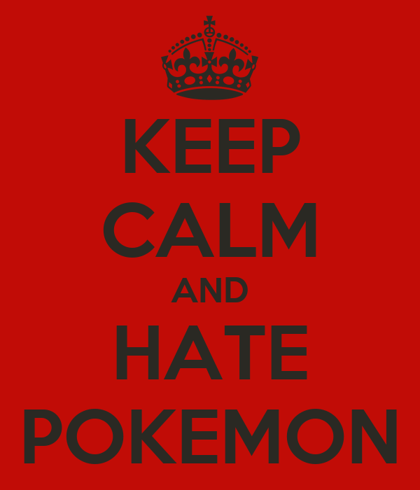 KEEP CALM AND HATE POKEMON