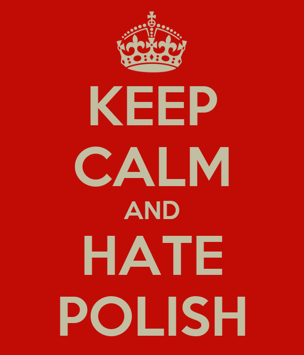 KEEP CALM AND HATE POLISH