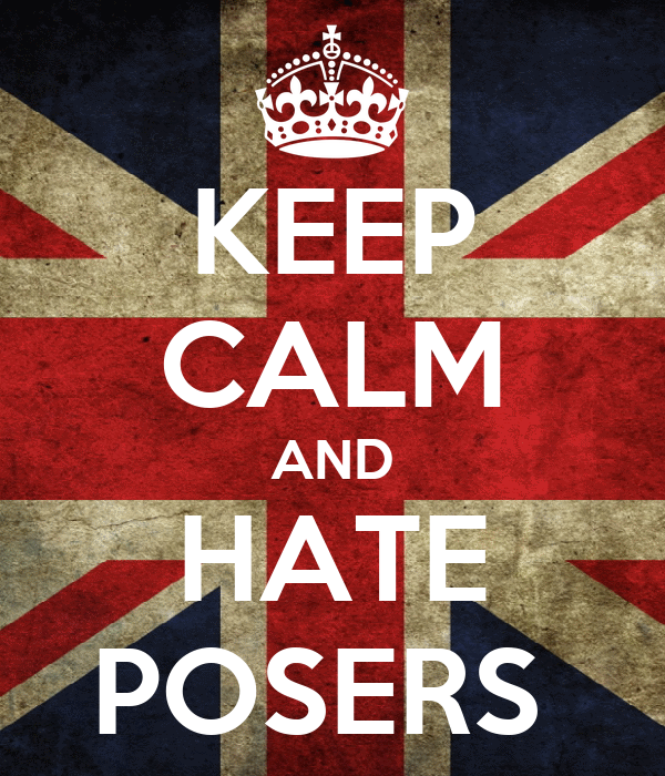 KEEP CALM AND HATE POSERS