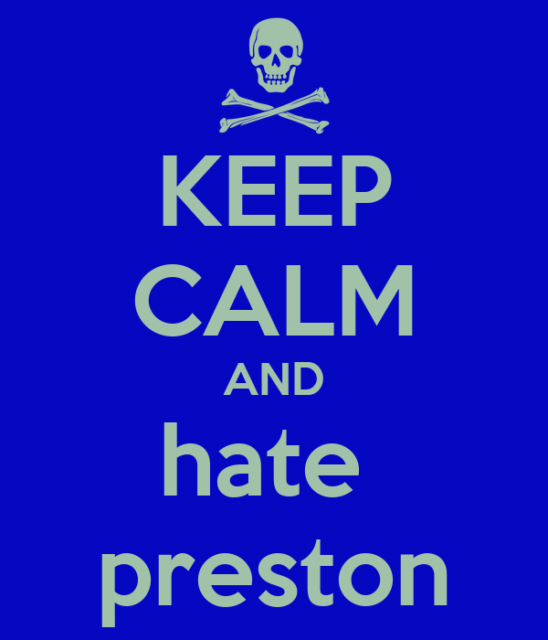 KEEP CALM AND hate  preston