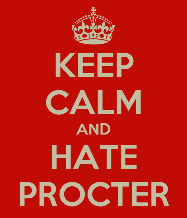 KEEP CALM AND HATE PROCTER