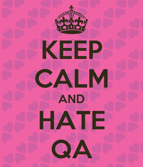KEEP CALM AND HATE QA