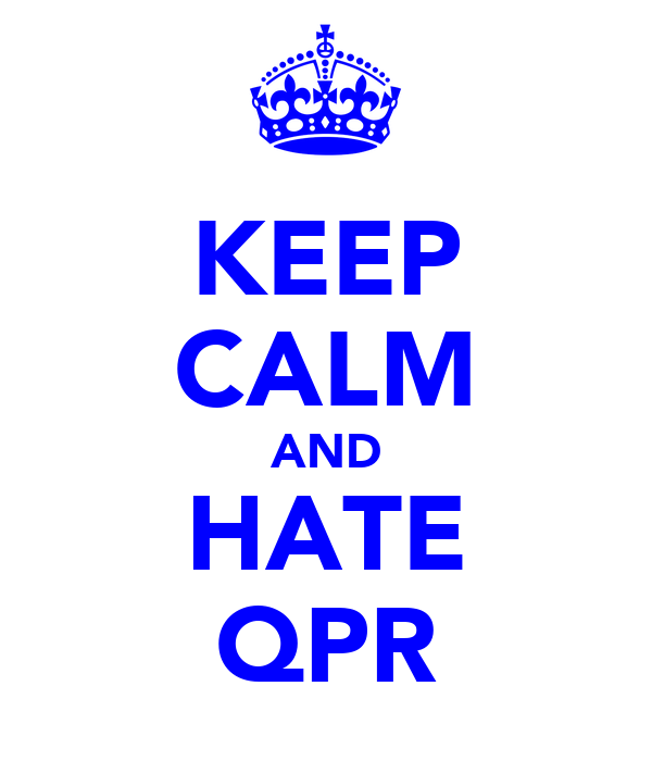 KEEP CALM AND HATE QPR
