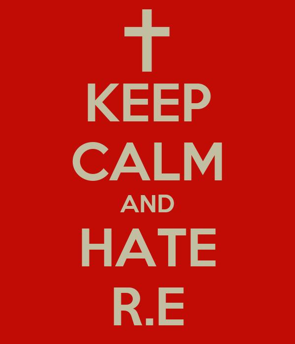 KEEP CALM AND HATE R.E