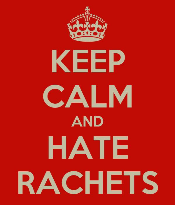 KEEP CALM AND HATE RACHETS