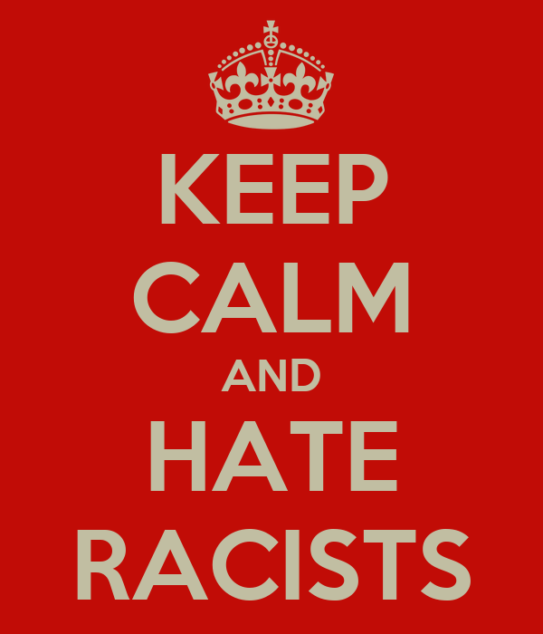 KEEP CALM AND HATE RACISTS