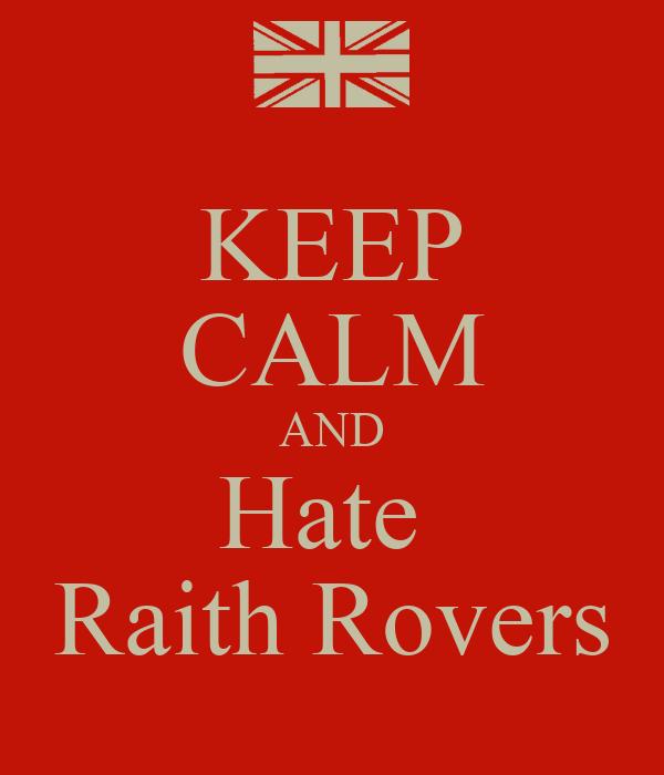 KEEP CALM AND Hate  Raith Rovers