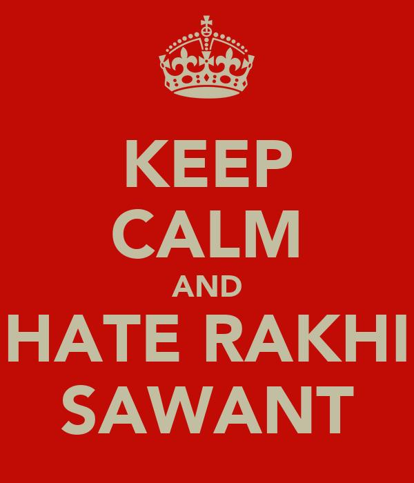 KEEP CALM AND HATE RAKHI SAWANT