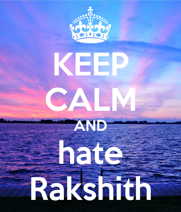 KEEP CALM AND hate Rakshith
