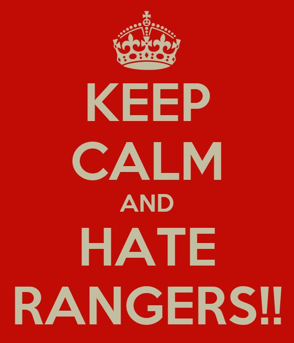 KEEP CALM AND HATE RANGERS!!