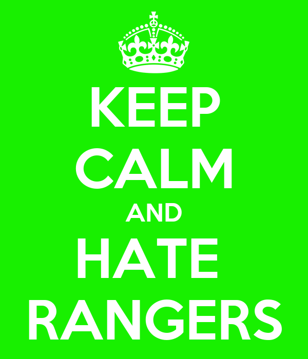 KEEP CALM AND HATE  RANGERS