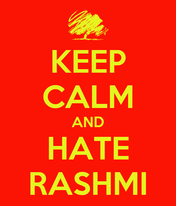 KEEP CALM AND HATE RASHMI