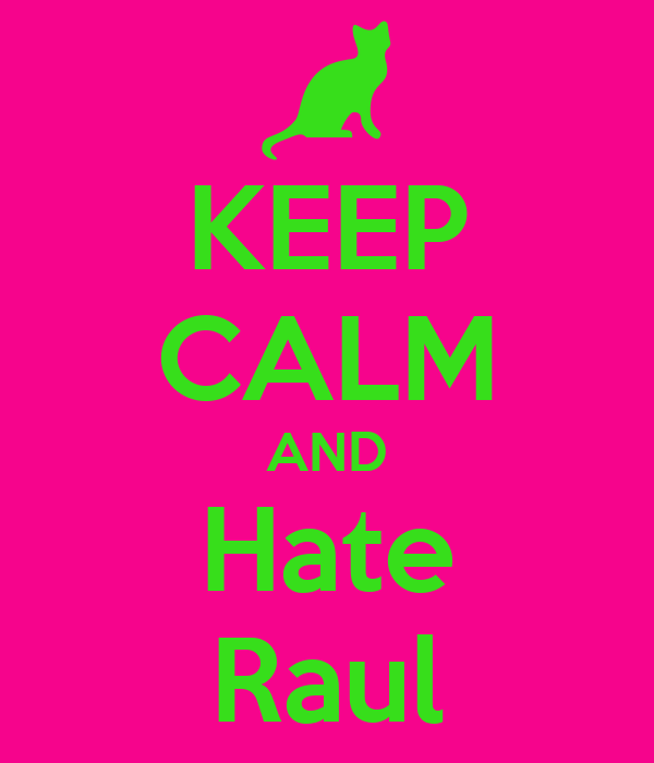 KEEP CALM AND Hate Raul