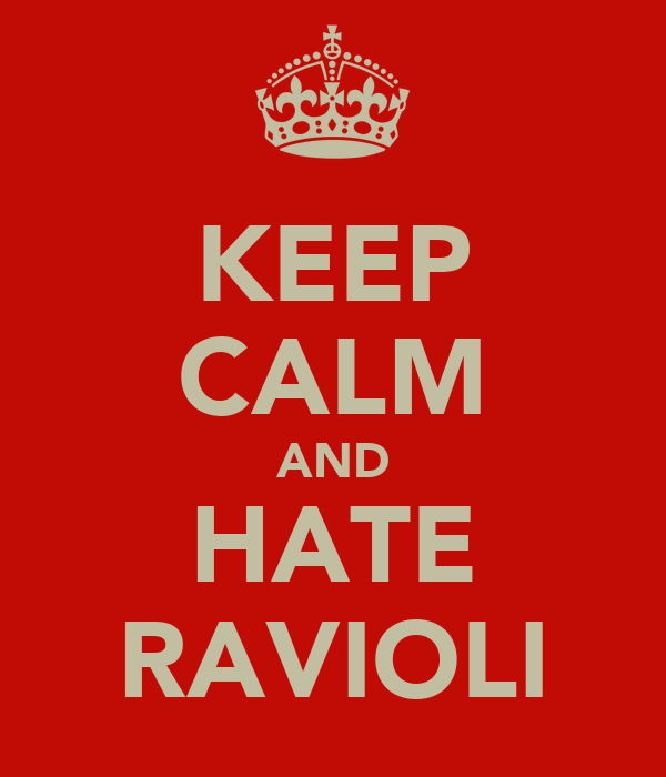 KEEP CALM AND HATE RAVIOLI