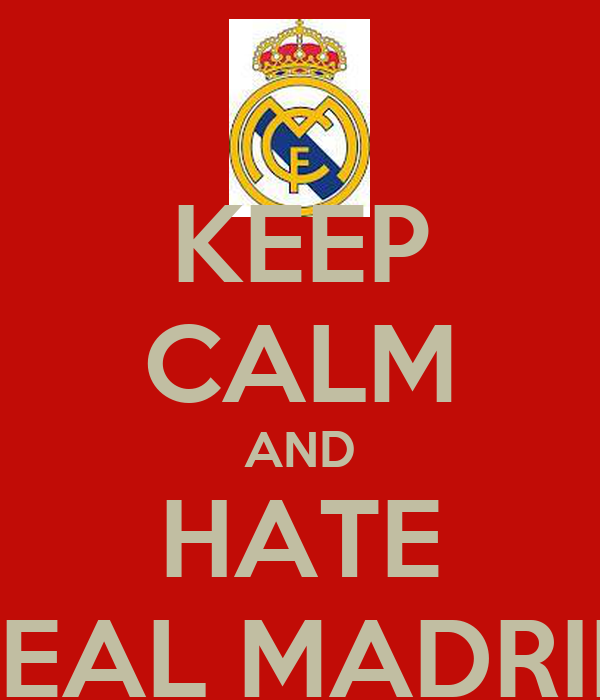 KEEP CALM AND HATE REAL MADRID