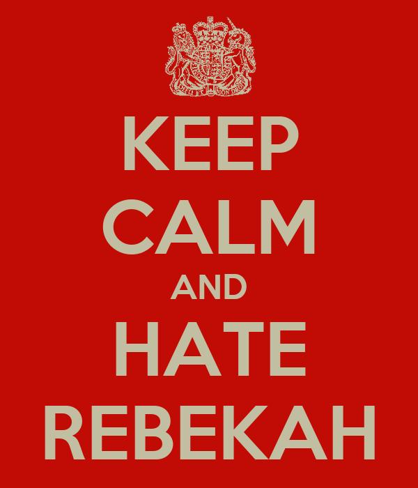 KEEP CALM AND HATE REBEKAH