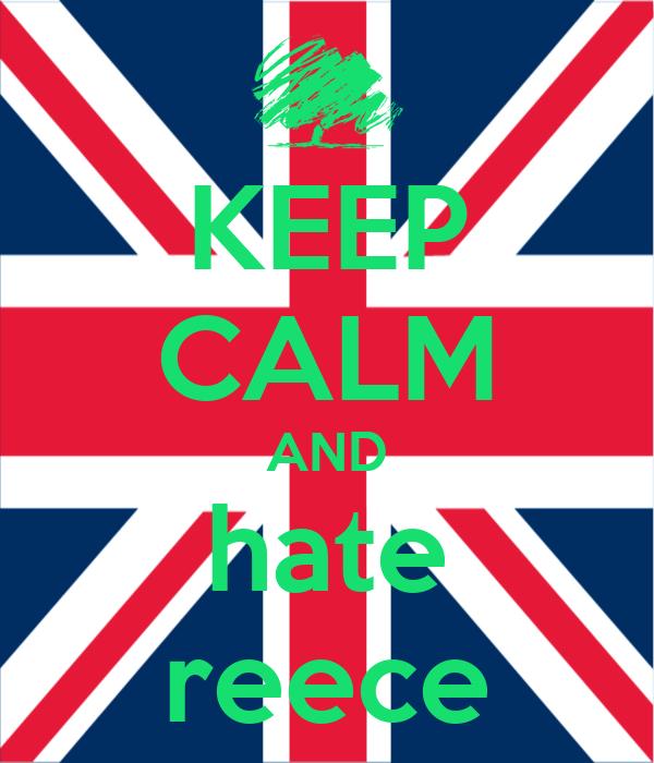 KEEP CALM AND hate reece