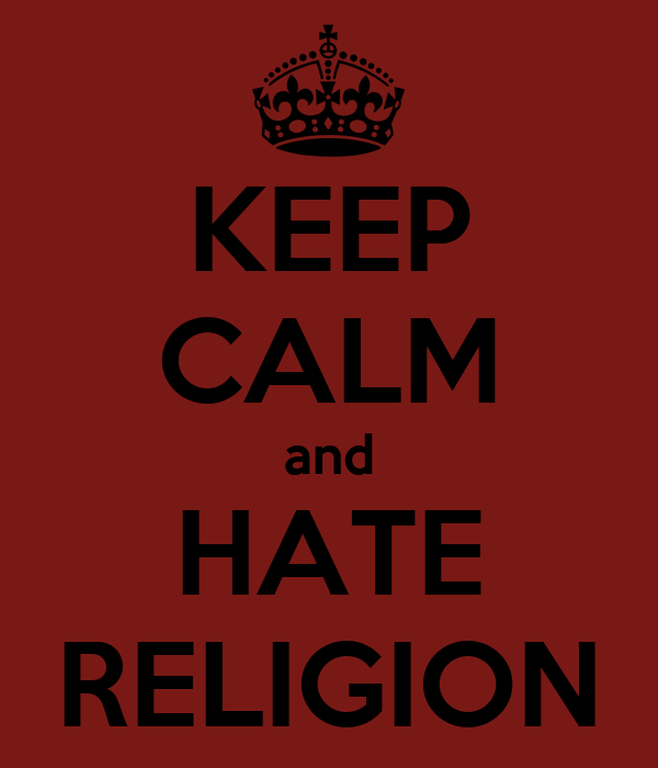 KEEP CALM and HATE RELIGION