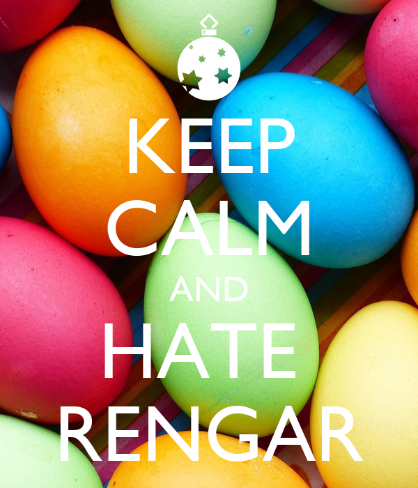 KEEP CALM AND HATE  RENGAR