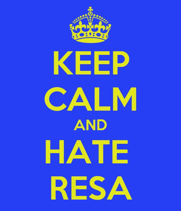 KEEP CALM AND HATE  RESA