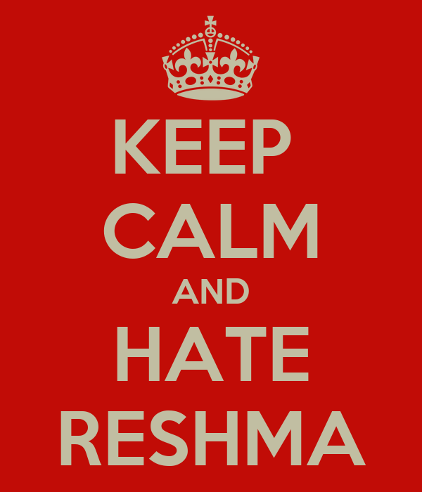 KEEP  CALM AND HATE RESHMA