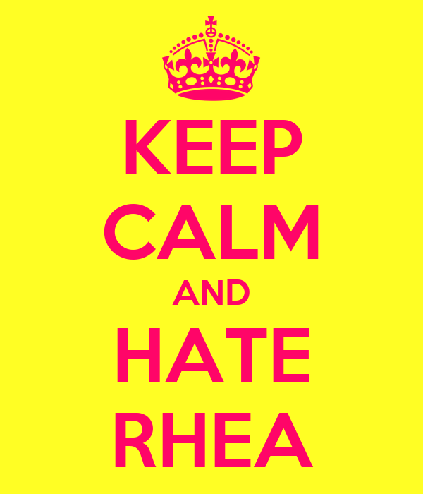 KEEP CALM AND HATE RHEA