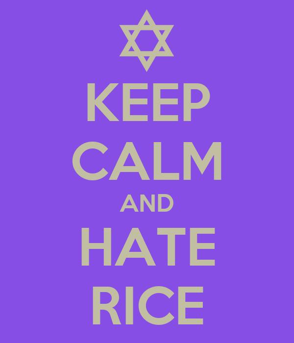 KEEP CALM AND HATE RICE