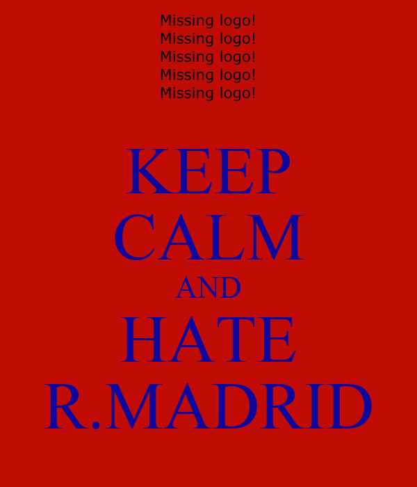 KEEP CALM AND HATE R.MADRID